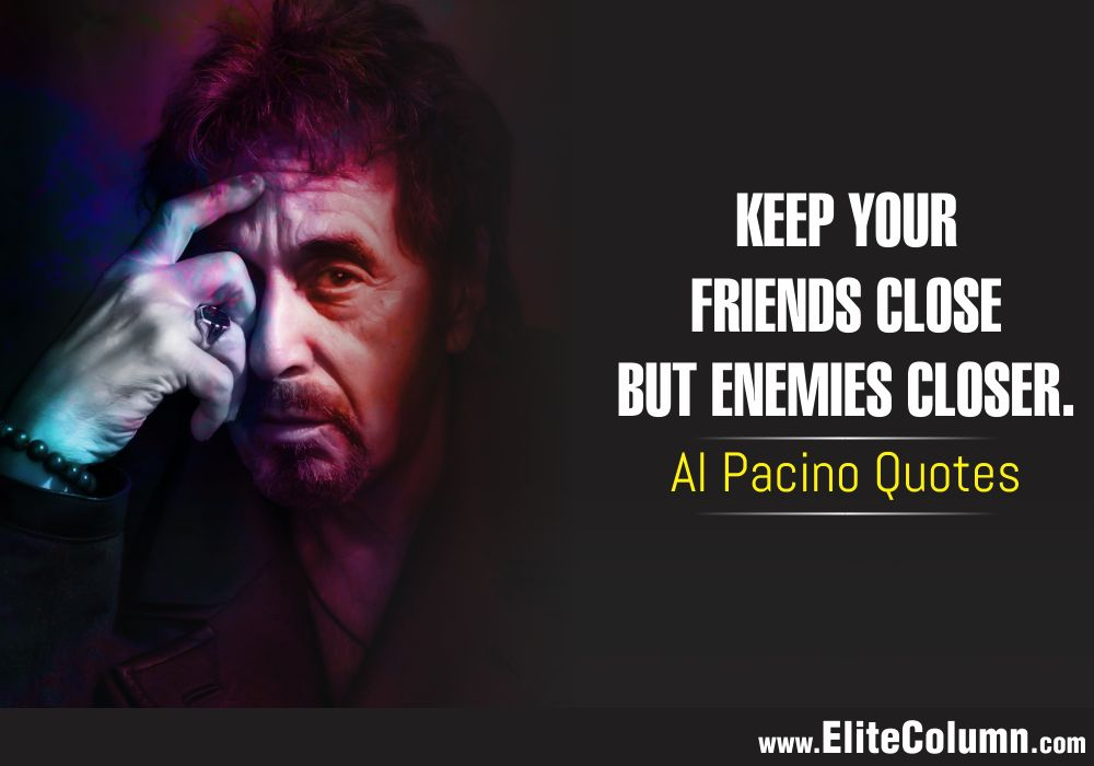 12 Best Al Pacino Quotes To Give It Back To Your Enemies ...