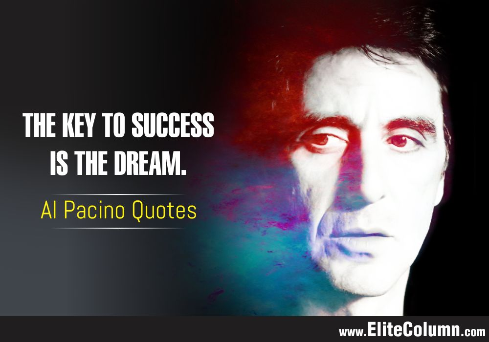 12 Best Al Pacino Quotes To Give It Back To Your Enemies ... Al Pacino Quotes
